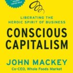 [PDF] [EPUB] Conscious Capitalism, With a New Preface by the Authors: Liberating the Heroic Spirit of Business Download