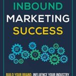 [PDF] [EPUB] Content and Inbound Marketing Success: Build Your Brand, Influence Your Industry, and Generate Qualified Leads Download