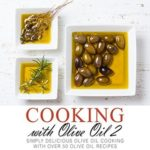 [PDF] [EPUB] Cooking with Olive Oil 2: Simply Delicious Olive Oil Cooking with Over 50 Olive Oil Recipes Download