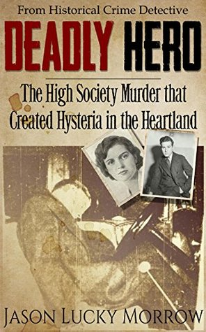 [PDF] [EPUB] Deadly Hero: The High Society Murder that Created Hysteria in the Heartland Download by Jason Lucky Morrow