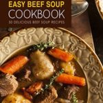 [PDF] [EPUB] Easy Beef Soup Cookbook: 50 Delicious Beef Soup Recipes Download
