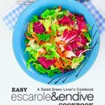 [PDF] [EPUB] Easy Escarole and Endive Cookbook: A Salad Green Lover's Cookbook; With Delicious Endive Recipes and Escarole Recipes for All Types of Meals Download