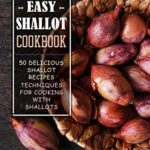 [PDF] [EPUB] Easy Shallot Cookbook: 50 Delicious Shallot Recipes; Techniques for Cooking with Shallots Download