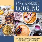 [PDF] [EPUB] Easy Weekend Cooking: Delicious Weekend Recipes for Lunch and Dinner Download