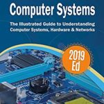 [PDF] [EPUB] Exploring Computer Systems: The Illustrated Guide to Understanding Computer Systems, Hardware and Networks (Exploring Tech Book 6) Download