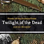 [PDF] [EPUB] Fiends of the Eastern Front #3: Twilight of the Dead Download
