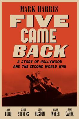 [PDF] [EPUB] Five Came Back: A Story of Hollywood and the Second World War Download by Mark  Harris