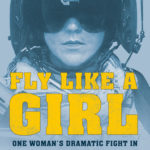 [PDF] [EPUB] Fly Like a Girl: One Woman's Dramatic Fight in Afghanistan and on the Home Front Download
