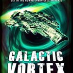 [PDF] [EPUB] Galactic Vortex: Set in The Human Chronicles Universe (The Adam Cain Chronicles Book 4) Download