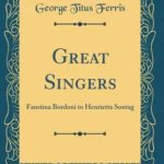 [PDF] [EPUB] Great Singers: Faustina Bordoni to Henrietta Sontag (Classic Reprint) Download