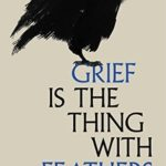 [PDF] [EPUB] Grief is the Thing with Feathers Download