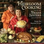 [PDF] [EPUB] Heirloom Cooking with the Brass Sisters: Recipes You Remember and Love Download