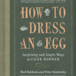 [PDF] [EPUB] How to Dress an Egg: And Other Surprising Ways to Cook Your Favorite Foods Download