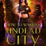 [PDF] [EPUB] How to Wake an Undead City (The Beginner's Guide to Necromancy, #6) Download