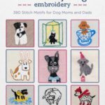 [PDF] [EPUB] I Love My Dog Embroidery: 380 Stitch Motifs for Dog Moms and Dads Download