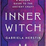 [PDF] [EPUB] Inner Witch: A Modern Guide to the Ancient Craft Download