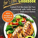 [PDF] [EPUB] Instant Pot for Two Cookbook: Instant Pot Recipes for Two Cookbook with Tasty and Delicious Dishes (Instant Pot Miracle 5) Download