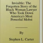 [PDF] [EPUB] Invisible: The Forgotten Story of the Black Woman Lawyer Who Took Down America's Most Powerful Mobster Download