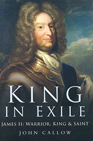 [PDF] [EPUB] King in Exile: James II: Warrior, King and Saint, 1689-1701 Download by John Callow