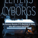 [PDF] [EPUB] Letters to the Cyborgs: As Humans Become 51% Machine, or More, Who Will Inherit the Earth? Download