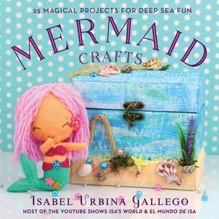 [PDF] [EPUB] Mermaid Crafts: 25 Magical Projects for Deep Sea Fun Download by Isabel Urbina Gallego