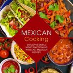 [PDF] [EPUB] Mexican Cooking: Discover Simple Mexican Cooking with Easy Mexican Recipes Download