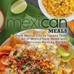[PDF] [EPUB] Mexican Meals: From Mexico City to Tijuana Taste All of Mexico from Home with Delicious Mexican Recipes Download