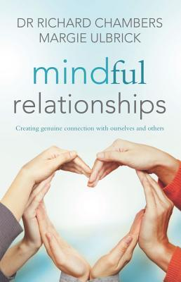[PDF] [EPUB] Mindful Relationships: Creating genuine connection with ourselves and others Download by Richard Chambers
