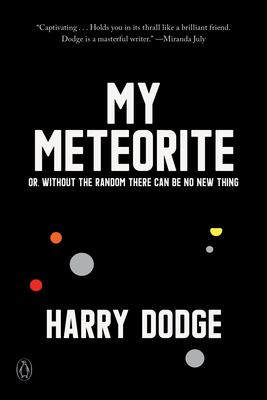 [PDF] [EPUB] My Meteorite: Or, Without the Random There Can Be No New Thing Download by Harry Dodge