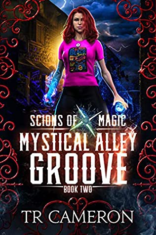 [PDF] [EPUB] Mystical Alley Groove: An Urban Fantasy Action Adventure (Scions of Magic Book 2) Download by TR Cameron