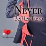 [PDF] [EPUB] Never Be Her Hero (The Perfect Date Book 5) Download