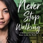 [PDF] [EPUB] Never Stop Walking: A Memoir of Finding Home Across the World Download