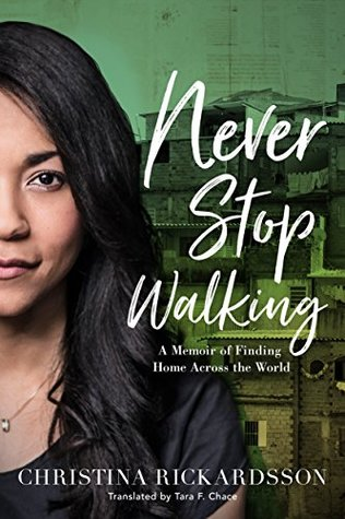 [PDF] [EPUB] Never Stop Walking: A Memoir of Finding Home Across the World Download by Christina Rickardsson