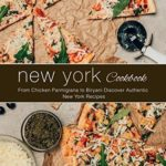 [PDF] [EPUB] New York Cookbook: From Chicken Parmigiana to Biryani Discover Authentic New York Recipes Download