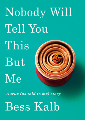 [PDF] [EPUB] Nobody Will Tell You This But Me: A True (as Told to Me) Story Download by Bess Kalb