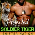 [PDF] [EPUB] Protected By The Soldier Tiger (Special Ops Shifters: Dallas Force, #2) Download