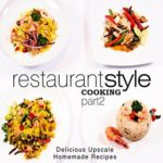 [PDF] [EPUB] Restaurant Style Cooking 2: Delicious Upscale Homemade Recipes Download