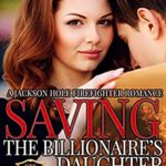 [PDF] [EPUB] Saving the Billionaire's Daughter (Jackson Hole Firefighter #1) Download