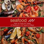 [PDF] [EPUB] Seafood 101: How to Cook All Types of Seafood in All Types of Ways Download