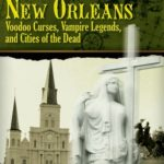 [PDF] [EPUB] Spirits of New Orleans: Voodoo Curses, Vampire Legends and Cities of the Dead Download