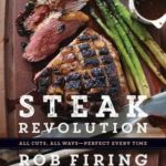 [PDF] [EPUB] Steak Revolution: All Cuts, All Ways—Perfect Every Time Download