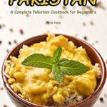 [PDF] [EPUB] Straight from Pakistan: A Complete Pakistani Cookbook for Beginner's Download