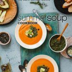 [PDF] [EPUB] Summer Soup Cookbook: Delicious Soup Recipes For the Warm Summer Months Download