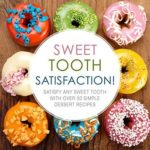 [PDF] [EPUB] Sweet Tooth Satisfaction!: Satisfy Any Sweet Tooth With Over 50 Simple Dessert Recipes Download