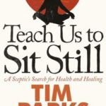 [PDF] [EPUB] Teach Us to Sit Still: A Sceptic's Search for Health and Healing Download