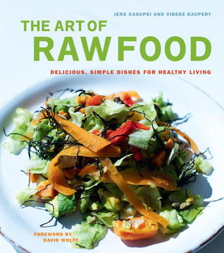 [PDF] [EPUB] The Art of Raw Food: Delicious, Simple Dishes for Healthy Living Download by Jens Casupei
