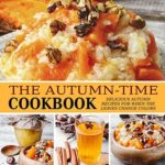 [PDF] [EPUB] The Autumn-Time Cookbook: Delicious Autumn Recipes for when the Leaves Change Colors Download