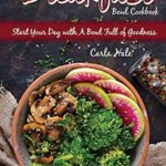 [PDF] [EPUB] The Breakfast Bowl Cookbook: Start Your Day with A Bowl Full of Goodness Download