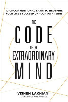 [PDF] [EPUB] The Code of the Extraordinary Mind: 10 Unconventional Laws to Redefine Your Life and Succeed On Your Own Terms Download by Vishen Lakhiani