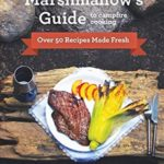 [PDF] [EPUB] The Flaming Marshmallow's Guide to Campfire Cooking: Over 50 Recipes Made Fresh Download